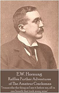 """E.W. Hornung - Raffles: Further Adventures of The Amateur Cracksman: """"I transcribe the thing as I see it before me, all in..."""