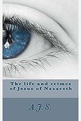 The life and crimes of Jesus of Nazareth Kindle Edition