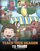 Teach Your Dragon To Share: A Dragon Book To Teach Kids How To Share. A Cute Story To Help Children Understand Sharing and...