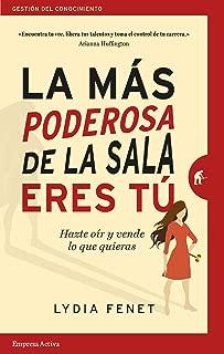 La más poderosa de la sala eres tú: Hazte oír y vende lo que quieras (Gestión del conocimiento) (Spanish Edition)