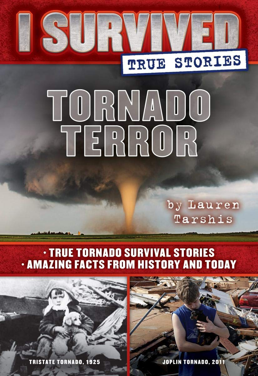 Tornado Terror (I Survived True Stories #3): True Tornado Survival Stories And Amazing Facts From History And Today
