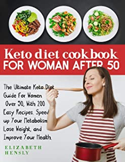KETO DIET COOKBOOK FOR WOMEN AFTER 50: The Ultimate Keto Diet Guide for Women Over 50, With 200 Easy Recipes. Speed up You...