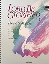 Lord, Be Glorified, The Music of Praise & Worship, Arrangements for Piano, Moderately Advanced (Volume 2)