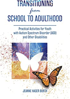 Transitioning from School to Adulthood: Practical Activities for Youth with Autism Spectrum Disorder (ASD) and Other Disab...