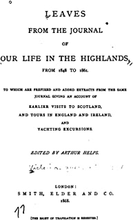 Leaves from the Journal of Our Life in the Highlands, from 1848 to 1861