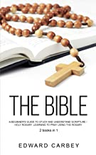 THE BIBLE: A Beginner's Guide To Study And Understand Scripture /HOLY ROSARY: Learning to Pray Using Rosary  2books in1