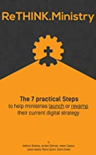 ReTHINK.Ministry: The 7 practical Steps to help ministries launch or revamp their current digital strategy (English Edition)