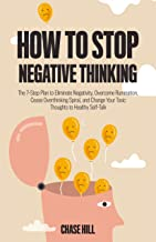 How to Stop Negative Thinking: The 7-Step Plan to Eliminate Negativity, Overcome Rumination, Cease Overthinking Spiral, an...