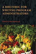 A Rhetoric for Writing Program Administr
