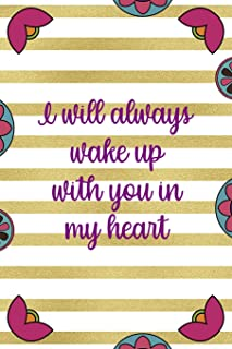 I Will Always Wake Up With You In My Heart: Day Of The Death Notebook Journal Composition Blank Lined Diary Notepad 120 Pa...