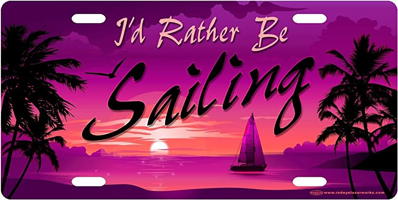 I'd Rather Be Sailing License Plate Novelty Tag from Redeye Laserworks