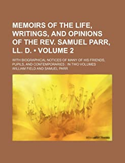 Memoirs of the Life, Writings, and Opinions of the REV. Samuel Parr, LL. D. (Volume 2); With Biographical Notices of Many ...