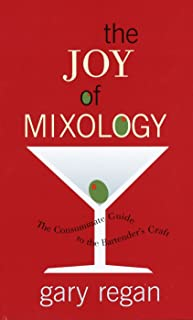 The Joy of Mixology: The Consummate Guide to the Bartender`s Craft