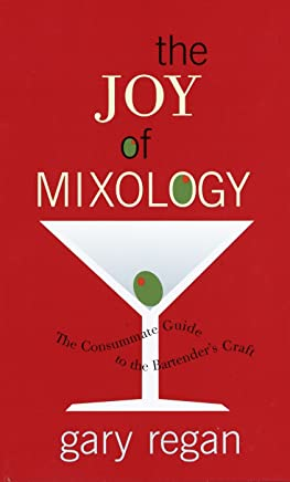 The Joy of Mixology: The Consummate Guide to the Bartender's Craft