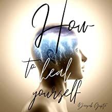 How to Heal Yourself: An Indian Writing Self Help Book (30 Minutes Read)