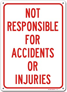 Warning Not Responsible for Accidents Or Injuries Sign, Made Out of .040 Rust-Free Aluminum, Indoor/Outdoor Use, UV Protec...