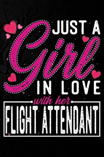 Just A Girl In Love With Her Flight Attendant: Cute Valentine's day or anniversary notebook for a girl whose boyfriend or ...