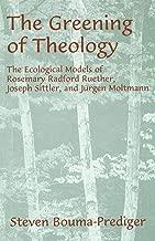 The Greening of Theology: The Ecological Models of Rosemary Radford Ruether, Joseph Stiller, and Jürgen Moltmann (AAR Academy Series)