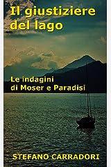 Il giustiziere del lago: Le indagini di Moser e Paradisi - volume 5 Formato Kindle