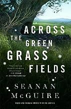 Across the Green Grass Fields (Wayward Children, 6)