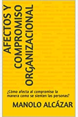 Afectos y compromiso organizacional: ¿Cómo afecta al compromiso la manera como se sienten las personas? (Personas y Organizaciones) (Spanish Edition) Kindle Edition