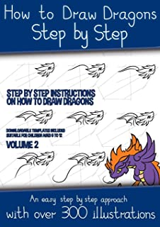 How to Draw Dragons Step by Step - Volume 2 - (Step by step instructions on how to draw dragons): This book has over 300 d...