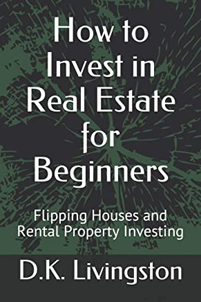 How to Invest in Real Estate for Beginners: Flipping Houses and Rental Property Investing