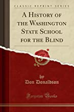 A History of the Washington State School for the Blind (Classic Reprint)