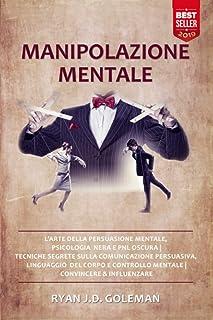 Manipolazione Mentale: L'Arte della Persuasione Mentale, Psicologia Nera PNL Oscura| Tecniche Segrete sulla Comunicazione ...