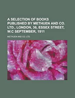 A Selection of Books Published by Methuen and Co. Ltd., London, 36, Essex Street, W.C September, 1911