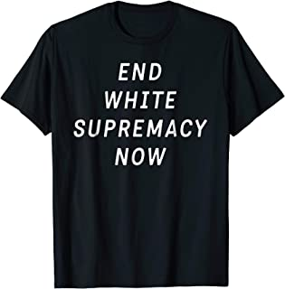 End White Supremacy - Equal Rights Anti Racism T-shirt