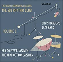 Chris Barber/Ken Colyer/Mike Cotton - The Radio Luxembourg Sessions: The 208 Rhythm Club Volume 1