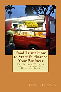Food Truck How to Start & Finance Your Business: End