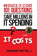 Reduce IT Cost 101 Questions for Business and Technology Leaders to Save Millions in It Spending Kindle Edition
