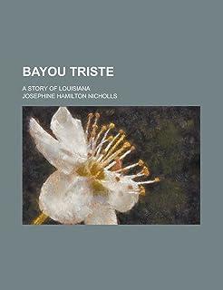 Bayou Triste; A Story of Louisiana