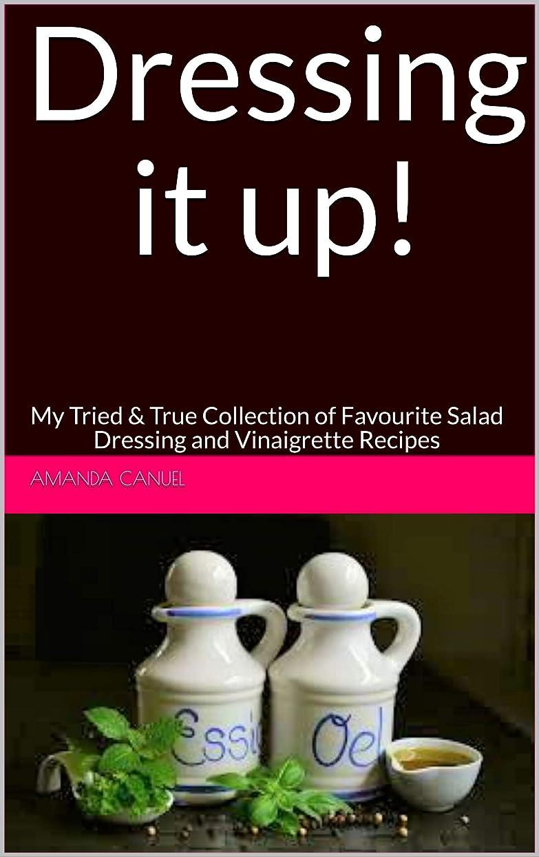 アラブサラボ盆メダルDressing it up!: My Tried & True Collection of Favourite Salad Dressing and Vinaigrette Recipes (English Edition)