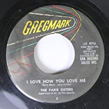 THE PARIS SISTERS 45 RPM I LOVE HOW YOU LOVE ME / ALL THROUGH THE NIGHT