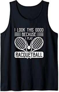 I Look This Good Because I Play Racquetball Tank Top