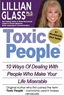 Toxic People: Toxic People: 10 Ways Of Dealing With People Who Make Your Life Miserable