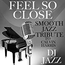 Feel So Close (Smooth Jazz Cover Tribute to Calvin Harris)