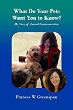 What Do Your Pets Want You to Know?: My Story of Animal Communication (English Edition)