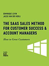 The SaaS Sales Method for Customer Success & Account Managers: How to Grow Customers (Sales Blueprints Book 6) (English Edition)