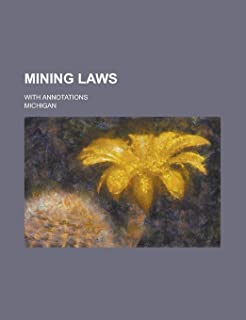 Mining Laws; With Annotations
