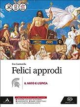Scaricare Libri Felici approdi. Mito e epica. Per le Scuole superiori. Con e-book. Con espansione online PDF