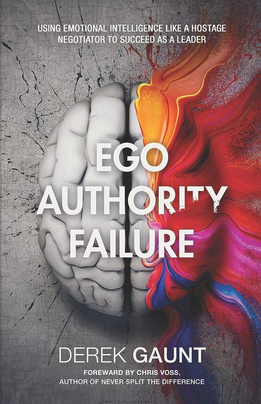 用心深い米国アラブEgo, Authority, Failure: Using Emotional Intelligence Like a Hostage Negotiator to Succeed as a Leader
