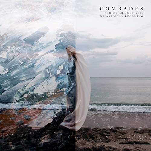 Comrades - For We Are Not yet, We Are Only Becoming (2019)