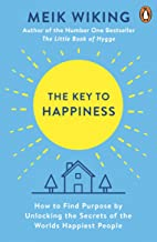 The Key to Happiness: How to Find Purpose by Unlocking the Secrets of the Worlds Happiest People