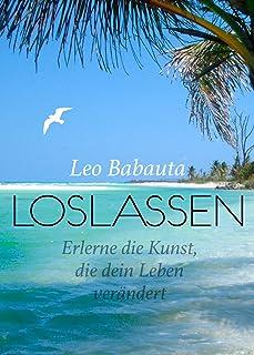 Loslassen: Erlerne die Kunst, die dein Leben verändert (German Edition)