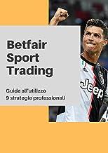 Betfair Sport Trading: Guida e 9 strategie professionali al trading su Betfair (Italian Edition)