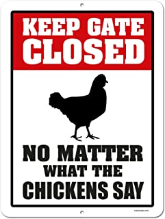 Honey Dew Gifts Chicken Decor, Keep Gate Closed No Matter What The Chickens Say, 9 x 12 inch Metal Aluminum Novelty Tin Sign Decor
